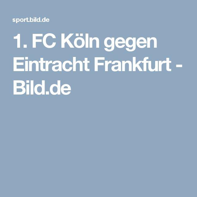 1. FC Köln gegen Eintracht Frankfurt     -  Bild.de