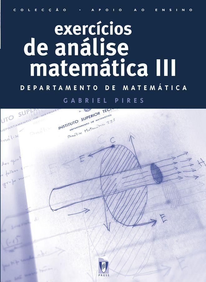 EXERCÍCIOS DE ANÁLISE MATEMÁTICA I E II  Autor:  DEPARTAMENTO DE MATEMÁTICA DO IST  ISBN:  972-8469-00-28-4