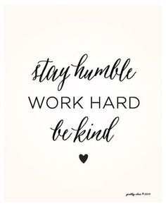 Work hard and be humble   #quotes #inspirationalquotes  https://www.mrsjonessoapbox.com/