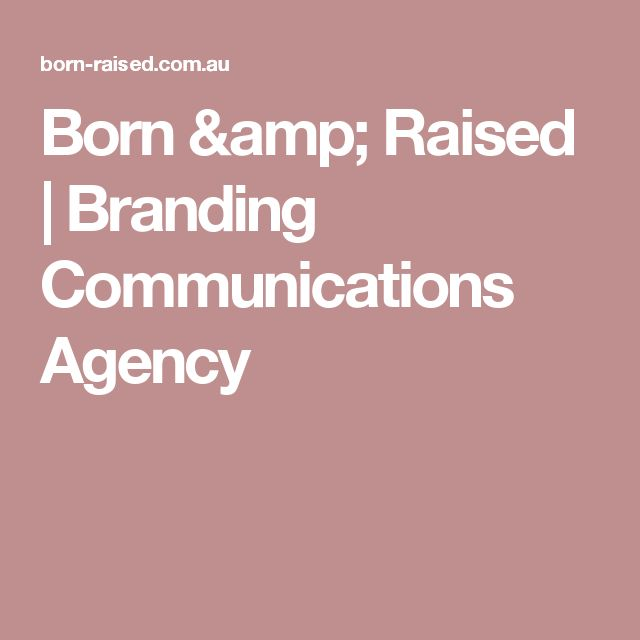 Born & Raised | Branding Communications Agency