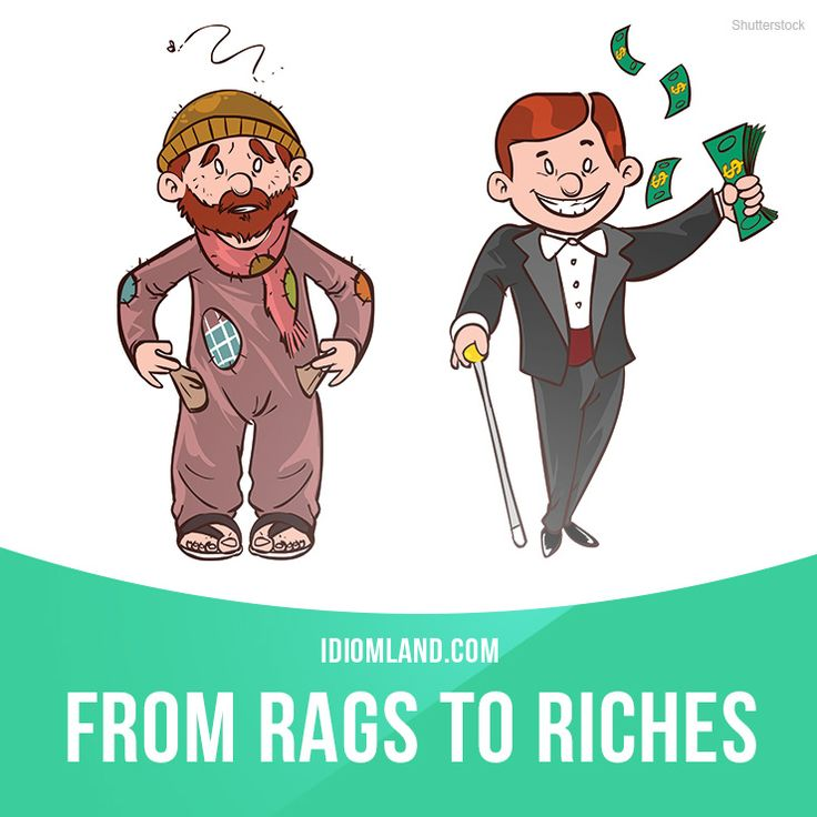 """From rags to riches"" means ""from being poor to being wealthy"". Example: My…"