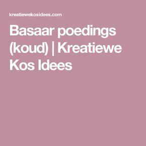 Basaar poedings (koud)   Kreatiewe Kos Idees