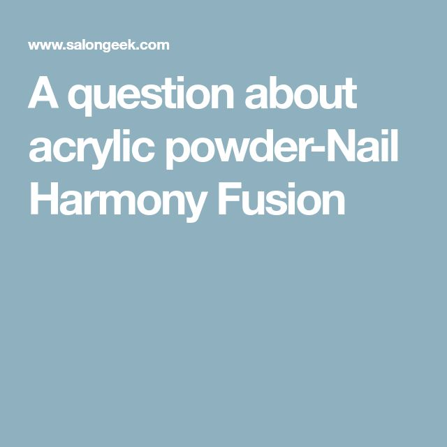 A question about acrylic powder-Nail Harmony Fusion