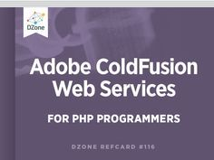 Adobe ColdFusion Web Services for PHP Programmers - DZone - Refcardz