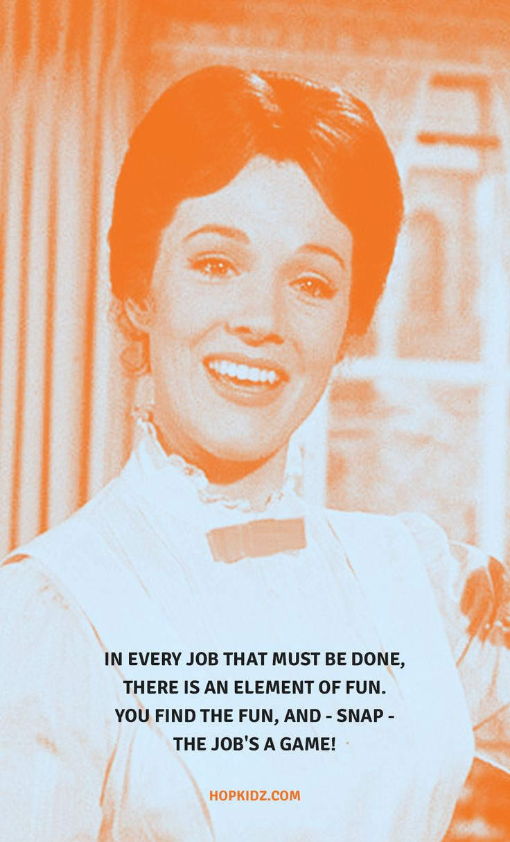 In every job that must be done, there is an element of fun.  You find the fun, and - SNAP - the job's a game! Find your favorite job at HopKidz! #quoteoftheday #marypoppins #quote #job #woman #beautiful #nanny #babysitter #mood #positive