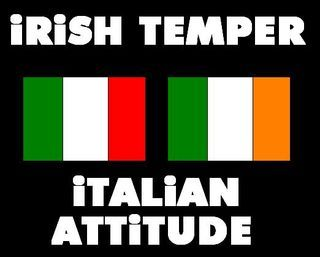 Irish temper, Italian attitude - LOL! Don't know if it's totally accurate for me, but that's (largely) my heritage makeup, so it made me laugh!