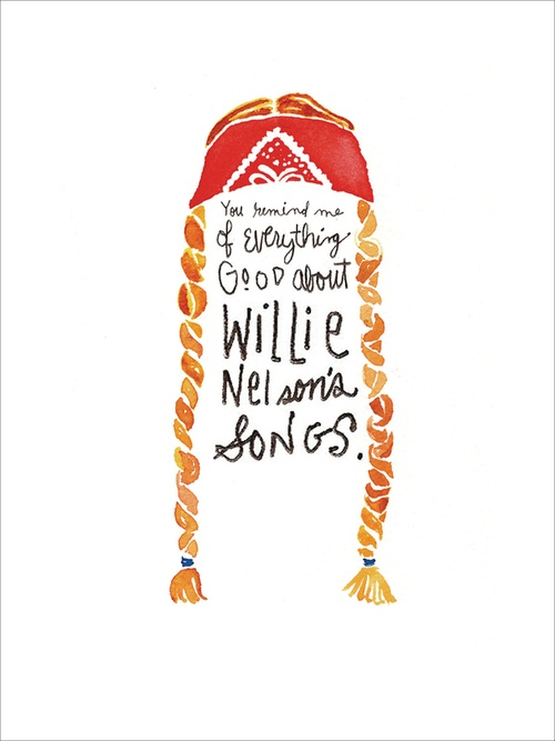 you remind me of everything good about willie nelsons songs. :)