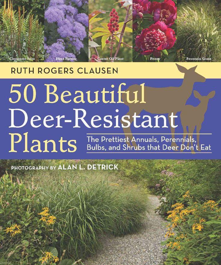 50 Beautiful Deer-Resistant Plants: The Prettiest Annuals Perennials Bulbs and Shrubs That Deer Don't Eat