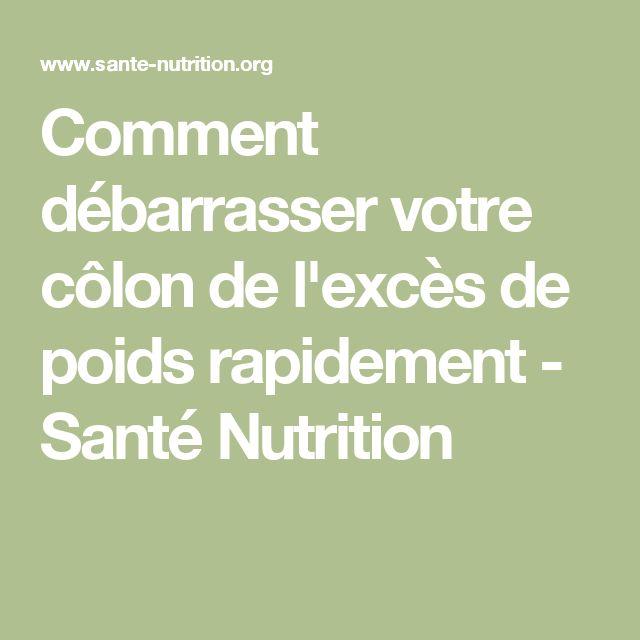 Comment débarrasser votre côlon de l'excès de poids rapidement - Santé Nutrition