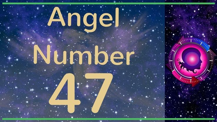 Angel Number 47: The Meanings of Angel Number 47