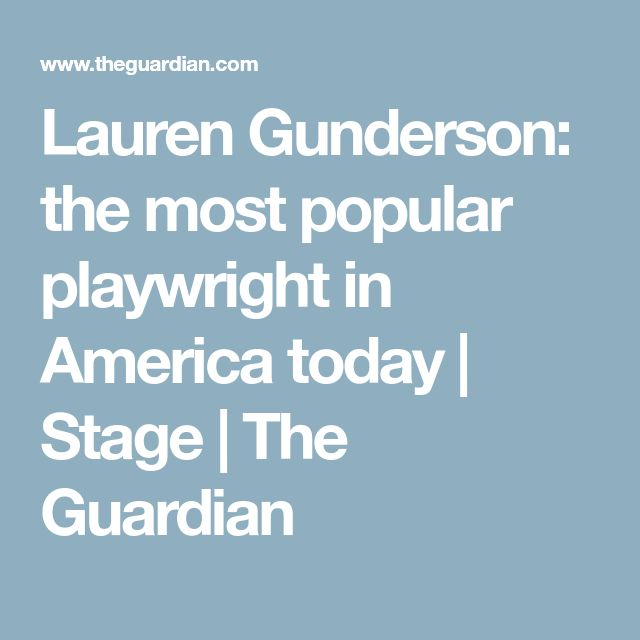Lauren Gunderson: the most popular playwright in America today | Stage | The Guardian