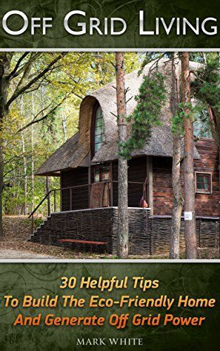 FREE TODAYOff Grid Living: 30 Tips Helping To Build The Eco-Friendly Home And Generate Off Grid Power: (Survival Guide For Beginners, DIY Survival Guide, Survival ... Novels, How To Survive Anything, Off Grid) by Mark White http://www.amazon.com/dp/B017OF2IJO/ref=cm_sw_r_pi_dp_PIjqwb05X6DNT