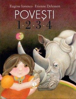 Povesti 1,2,3,4 - Eugene Ionesco, Etienne Delessert; Varsta:  5- 8 ani; O carte-eveniment, prin care publicul român se reîntâlneşte cu unul dintre cei mai cunoscuţi autori ai secolului trecut: Eugène Ionesco. Întâlnirea însă scoate la iveală o faţă până acum necunoscută.  Povești minunate care-ți vor deschide mintea și-ți vor porni imaginația. Întâmplări de zi cu zi, povestite într-o manieră unică.