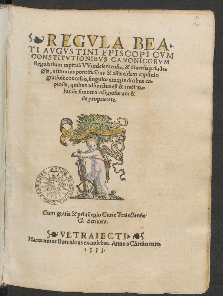 Regula beati Augustini episcopi cum constitutionibus canonicorum regularium capituli Windesemensis, & diversis privilegiis eidem capitulo ... Utrecht, excudebat Herman I van Borculo, 1553.