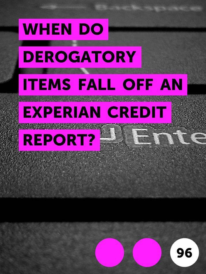 When Do Derogatory Items Fall Off An Experian Credit Report In 2020 Experian Credit Report Credit Reporting Agencies Credit Score