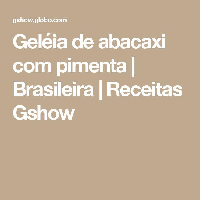 Geléia de abacaxi com pimenta | Brasileira | Receitas Gshow