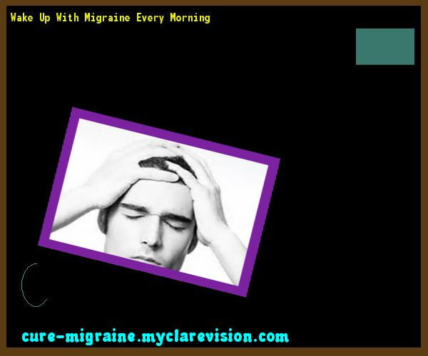 Wake Up With Migraine Every Morning 203514 - Cure Migraine