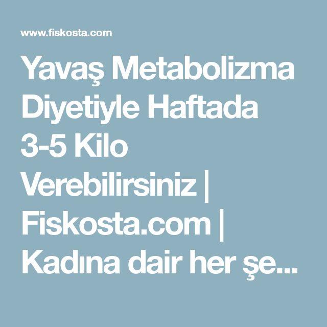 Yavaş Metabolizma Diyetiyle Haftada 3-5 Kilo Verebilirsiniz | Fiskosta.com | Kadına dair her şey & Erkeklerin de ilgisini çekebilir