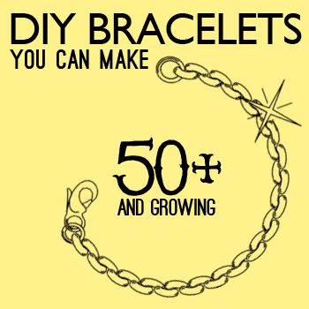 50+ DIY bracelets you can make... want to make the zipper bracelet, knot bracelet, woven bracelt & necklace, doily bracelet, recycled t-shirt bracelet, braided bead bracelet, tube bead bracelet, faux beads and martha stewart paint, so many to choose from...
