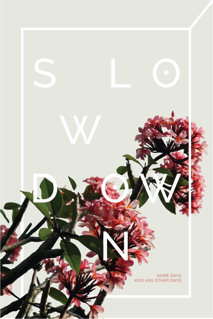 Inspiration and wallpaper download : Slow Down | by Irene Victoria Design