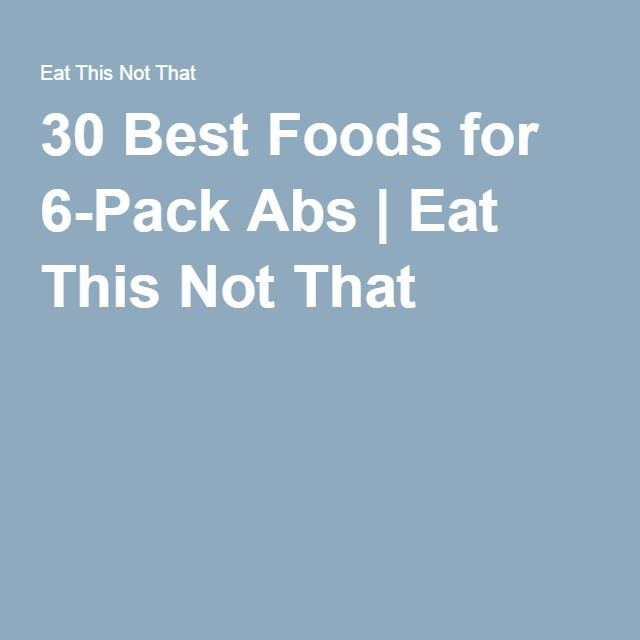 30 Best Foods for 6-Pack Abs | Eat This Not That