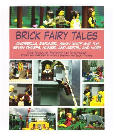 """Brick fairy tales / Cinderella, Rapunzel, Snow White and the Seven Dwarfs, Hansel and Gretel, and More"", as told and illustrated by John McCann, [construction and photography] ; [edited and narrated by] Monica Sweeny and Becky Thomas -.new retellings of several Grimm's fairy tales,  illustrated with whimsical scenes rendered in LEGO bricks."