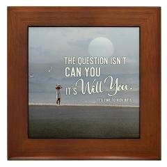 Framed Tile > 2013 The Question Isn't Can You + Gifts > TimeToKickBuTs Store $12.99