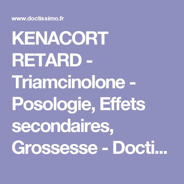 KENACORT RETARD   - Triamcinolone - Posologie, Effets secondaires, Grossesse - Doctissimo