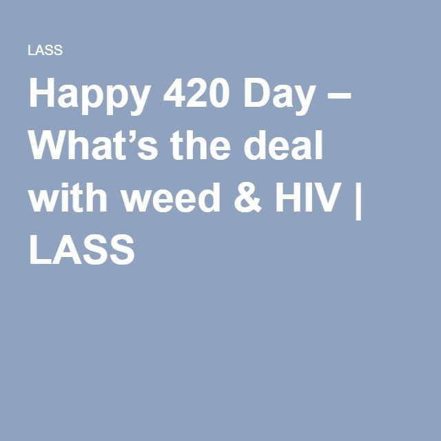 Happy 420 Day – What's the deal with weed & HIV | LASS