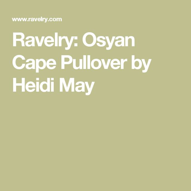 Ravelry: Osyan Cape Pullover by Heidi May