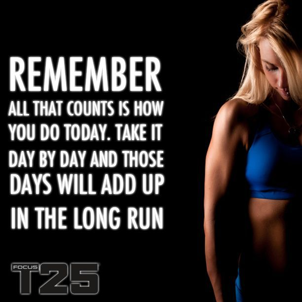 Take it day by day! http://www.onesteptoweightloss.com/focus-t25-workout-review