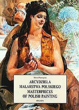 """Maria Poprzęcka, """"Arcydzieła malarstwa polskiego = Masterpieces of Polish painting"""", przeł. na ang. Aleksandra Rodzińska-Chojnowska, Joanna Holzman, Arkady, Warszawa 2015. 306 stron"""