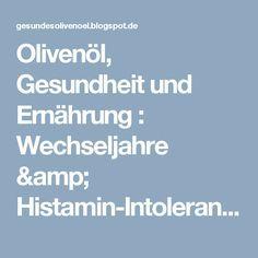 Olivenöl, Gesundheit und Ernährung : Wechseljahre & Histamin-Intoleranz: 14 Jahre Hitzewallungen?! Nein, danke!