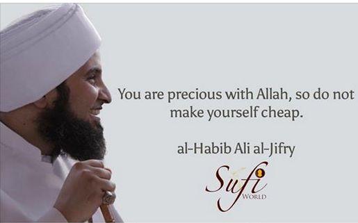 You are precious with Allah, so do not make yourself cheap. - Habib Ali al-Jifry