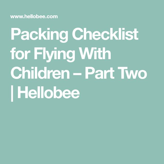 Packing Checklist for Flying With Children – Part Two | Hellobee