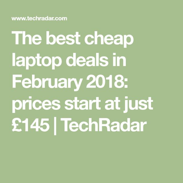 The best cheap laptop deals in February 2018: prices start at just £145 | TechRadar