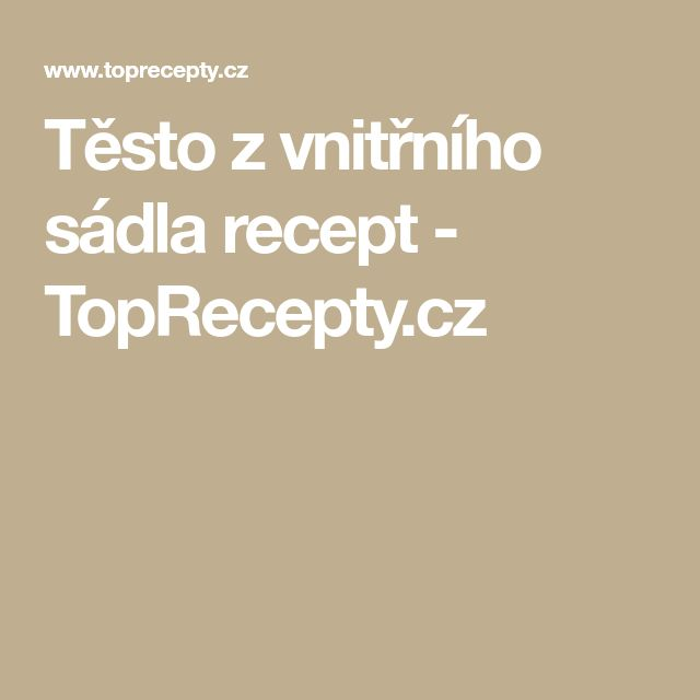 Těsto z vnitřního sádla recept - TopRecepty.cz