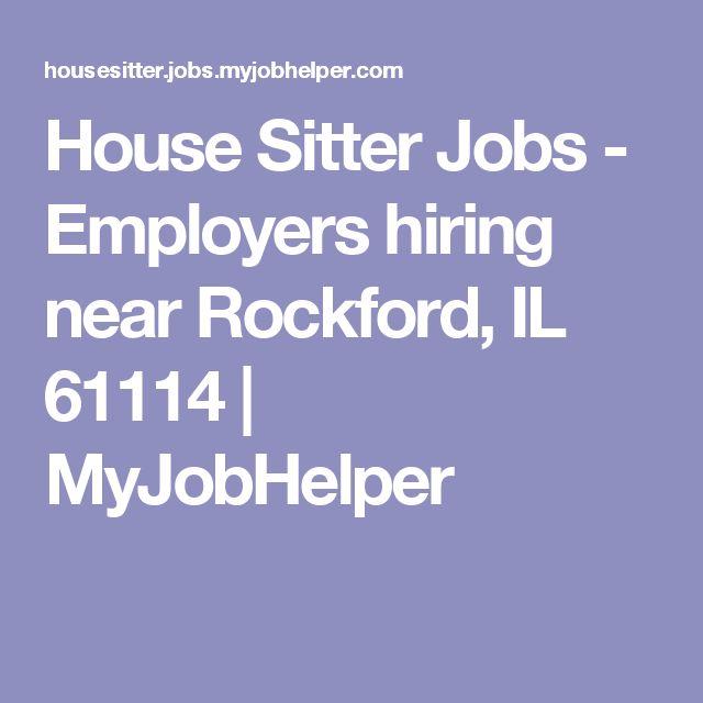 House Sitter Jobs - Employers hiring near Rockford, IL 61114 | MyJobHelper