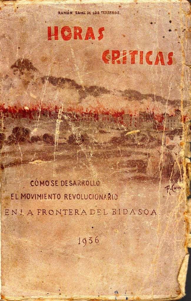 """LOS PRIMEROS DÍAS DEL ALZAMIENTO EN FUENTERRABÍA Y LISTADO DE LOS PRISIONEROS ENCERRADOS EN EL FUERTE DE GUADALUPE EL AÑO 1936 INTRODUCCIÓN Tras caer en mis manos un curioso libro titulado """"Horas Críticas. Cómo se Desarrolló el Movimiento Revolucionario..."""