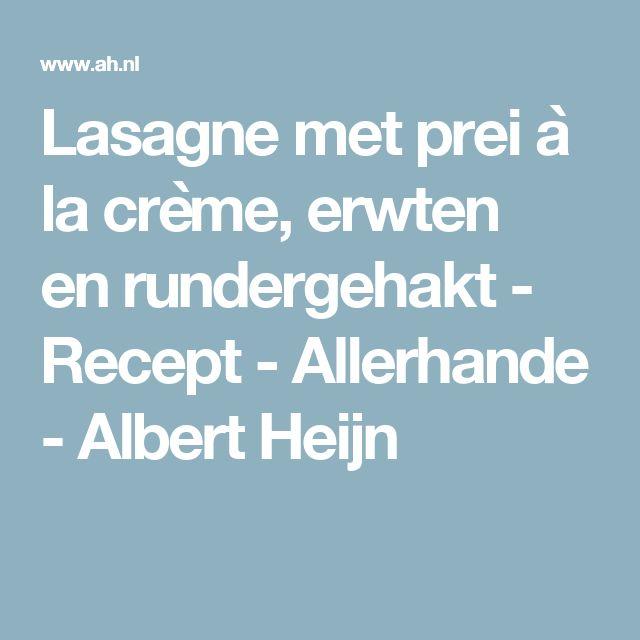 Lasagne met prei à la crème, erwten en rundergehakt - Recept - Allerhande - Albert Heijn