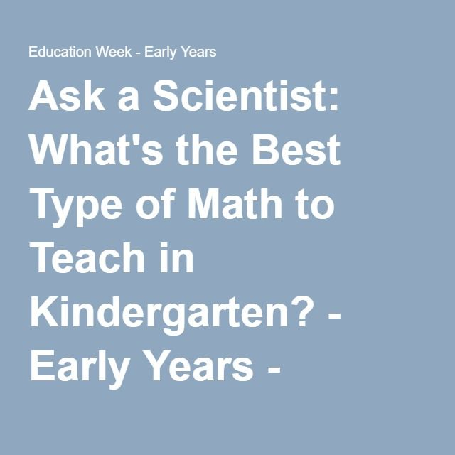 Ask a Scientist: What's the Best Type of Math to Teach in Kindergarten? - Early Years - Education Week