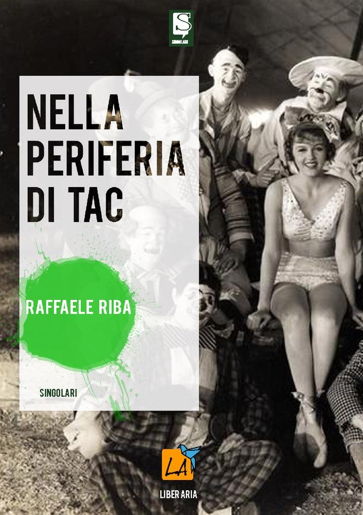 """""""Nella periferia di Tac"""" di Raffaele Riba"""