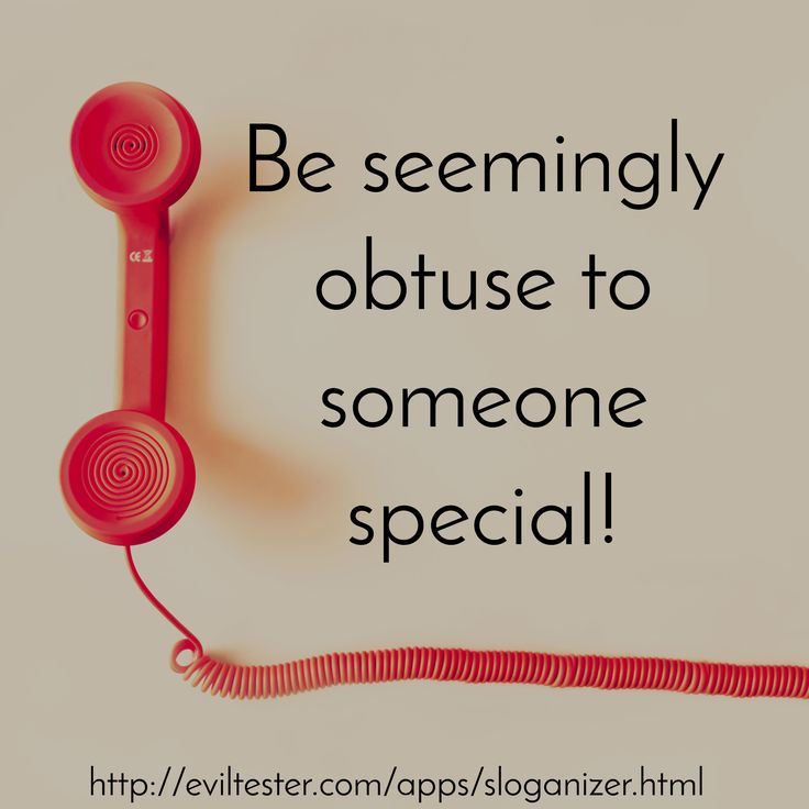 Be seemingly obtuse to someone special! / http://eviltester.com/apps/sloganizer.html