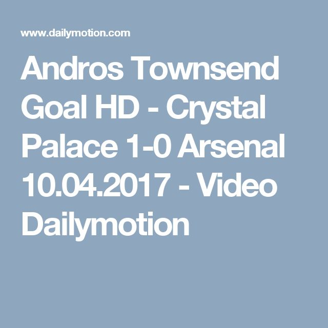 Andros Townsend Goal HD - Crystal Palace 1-0 Arsenal 10.04.2017 - Video Dailymotion