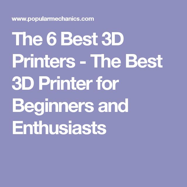 The 6 Best 3D Printers - The Best 3D Printer for Beginners and Enthusiasts