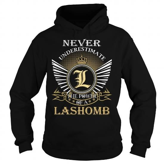 Never Underestimate The Power of a LASHOMB - Last Name, Surname T-Shirt #name #tshirts #LASHOMB #gift #ideas #Popular #Everything #Videos #Shop #Animals #pets #Architecture #Art #Cars #motorcycles #Celebrities #DIY #crafts #Design #Education #Entertainment #Food #drink #Gardening #Geek #Hair #beauty #Health #fitness #History #Holidays #events #Home decor #Humor #Illustrations #posters #Kids #parenting #Men #Outdoors #Photography #Products #Quotes #Science #nature #Sports #Tattoos #Technology…