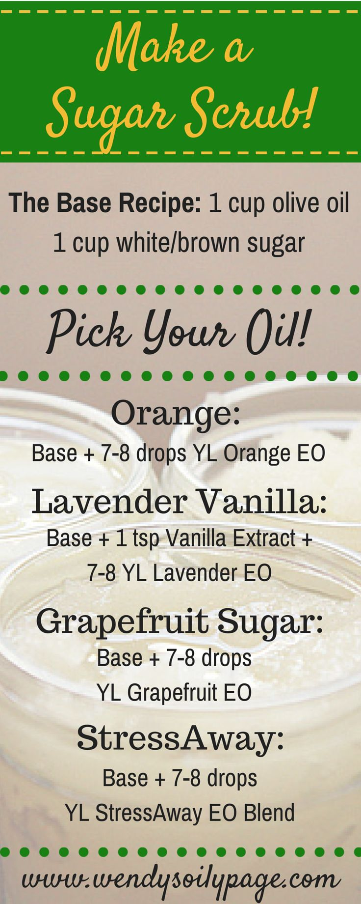DIY Sugar Scrubs with Young Living Essential Oils! Use base recipe then add the scent you want! Add Vanilla to the Orange for an Orange Creamsicle. Yum! Options are endless! www.wendysoilypage.com