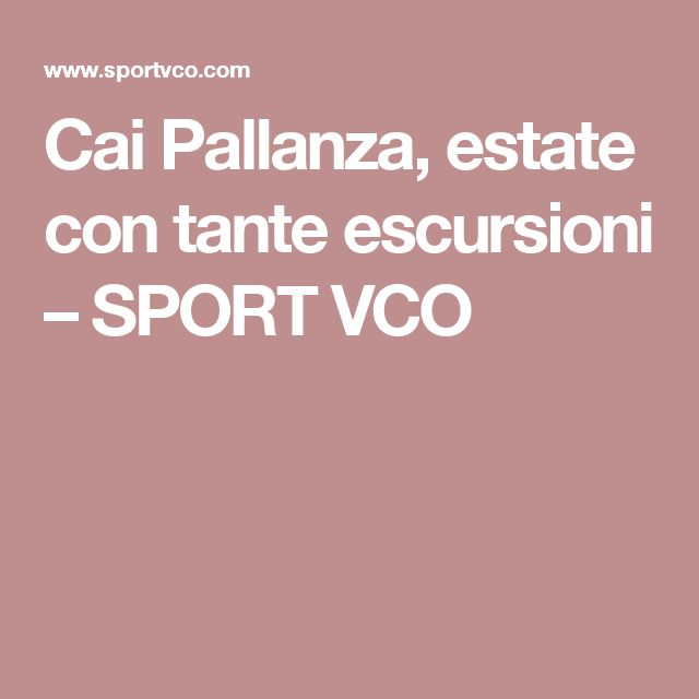 Cai Pallanza, estate con tante escursioni – SPORT VCO