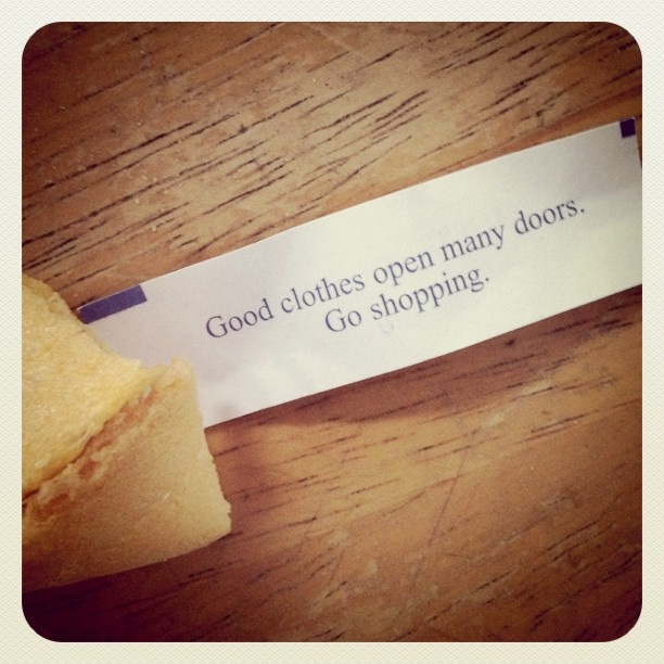 Fortune cookies and clothing quotes. The perfect combination.  I just got this one the other day.  :)