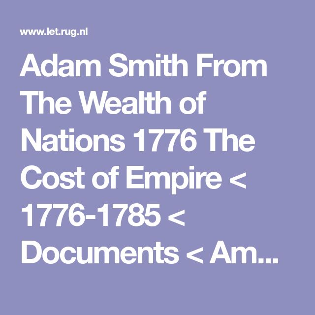 Adam Smith From The Wealth of Nations 1776 The Cost of Empire < 1776-1785 < Documents < American History From Revolution To Reconstruction and beyond